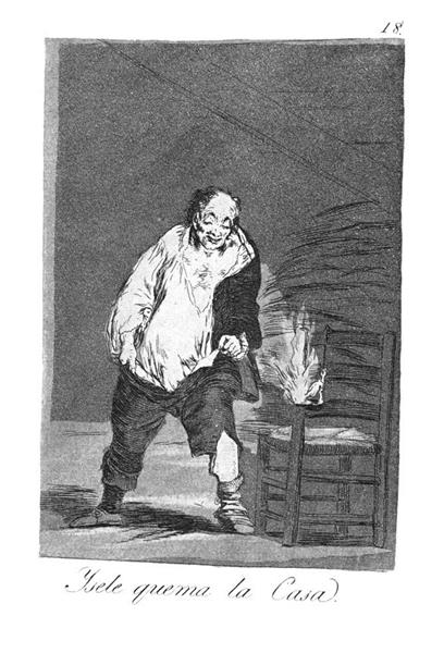 And his house is on fire, 1799 - Francisco Goya