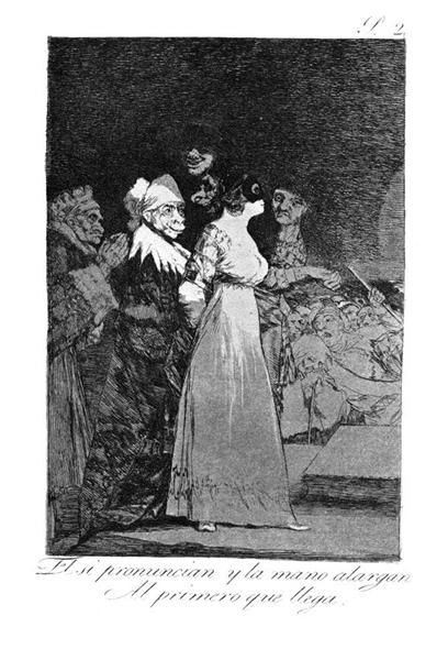 They say 'yes' and give their hand to the first comer, 1799 - Francisco Goya