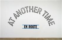 En Route: At Another Time - Lawrence Weiner